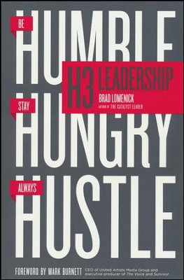 H3 Leadership: Be Humble, Stay Hungry, Always Hustle  -     By: Brad Lomenick