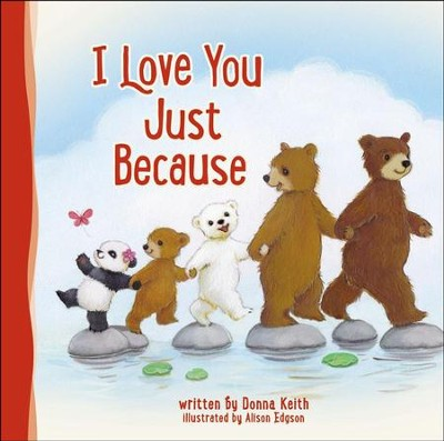 I Love You Just Because  -     By: Donna Keith