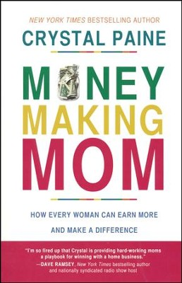 Money-Making Mom: How Every Woman Can Earn More and   Make a Difference  -     By: Crystal Paine