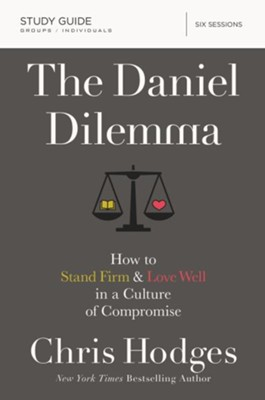 The Daniel Dilemma Study Guide: How to Stand Firm and Love Well in a Culture of Compromise  -     By: Chris Hodges