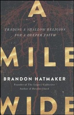 A Mile Wide: Trading a Shallow Religion for a Deeper Faith  -     By: Brandon Hatmaker