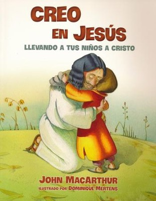 Creo en Jesús: Llevando a tus Niños a Cristo  (I Believe in Jesus: Leading Your Child to Christ)  -     By: John F. MacArthur