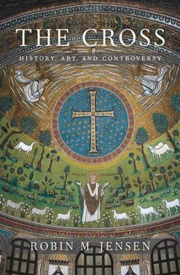 The Cross: History, Art, and Controversy  -     By: Robin M. Jensen
