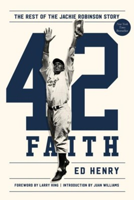 42 Faith: The Rest of the Jackie Robinson Story  -     By: Ed Henry