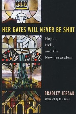 Her Gates Will Never Be Shut: Hope, Hell, and the New Jerusalem  -     By: Bradley Jersak, Nik Ansell