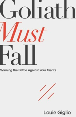Goliath Must Fall: Winning the Battle Against Your Giants  -     By: Louie Giglio