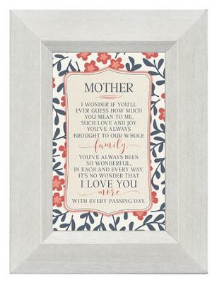Mother, I Wonder if You'll Ever Guess How Much You Mean to Me, Mini Framed Print  -