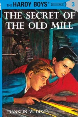 The Hardy Boys' Mysteries #3: The Secret of the Old Mill   -     By: Franklin W. Dixon