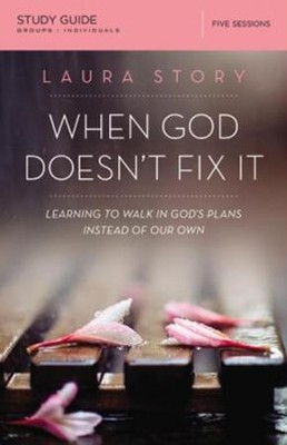 When God Doesn't Fix It Study Guide  -     By: Laura Story