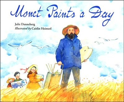 Monet Paints a Day   -     By: Julie Danneberg