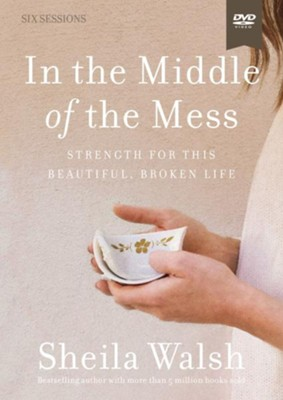 In the Middle of the Mess Video Study: Strength for This Beautiful, Broken Life  -     By: Sheila Walsh