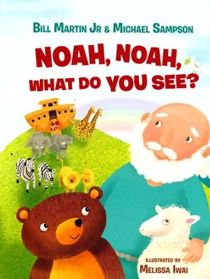 Noah, Noah, What Do You See?  -     By: Bill Martin, Jr. & Michael Sampson