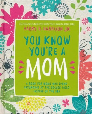 You Know You're a Mom: A Book for Moms Who Spend Saturdays at the Soccer Field Instead of the Spa  -     By: Harry Harrison