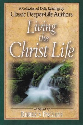 Living the Christ Life: A Collection of Daily Readings by Classic Deeper-Life Authors  -     By: Rebecca English