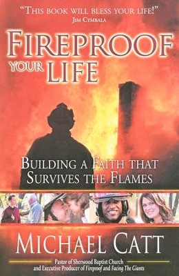 Fireproof Your Life: Building a Faith that Survives the Flames  -     By: Michael Catt