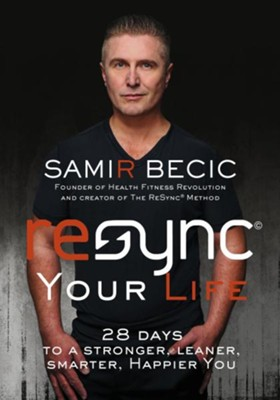 Resync Your Life: 28 Days to a Stronger, Leaner, Smarter, Happier You  -     By: Samir Becic, Eve Adamson