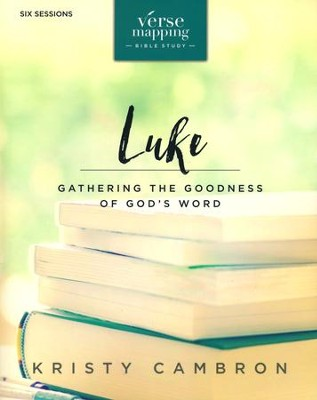 Verse Mapping Luke: Gathering the Goodness of God's Word  -     By: Kristy Cambron