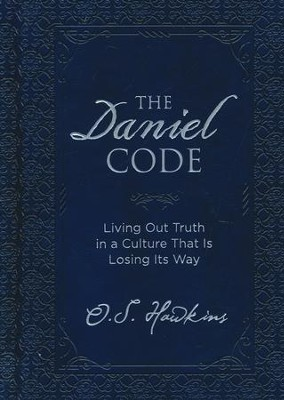 The Daniel Code: Living Out Truth in a Culture That Is Losing Its Way  -     By: O.S. Hawkins