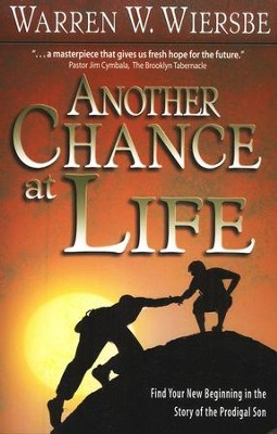 Another Chance at Life: Finding Your New Beginnings in the Story of the Prodigal Son  -     By: Warren W. Wiersbe