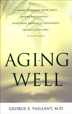 Aging Well: Surprising Guideposts to a Happier Life from the Landmark Harvard Study of Adult Development  -     By: George E. Vaillant