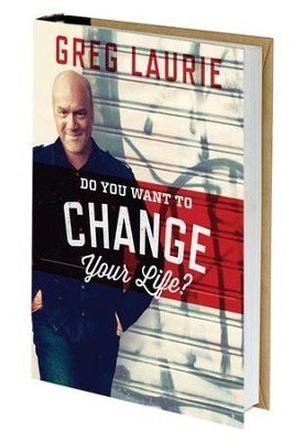 Do You Want To Change Your Life   -     By: Greg Laurie
