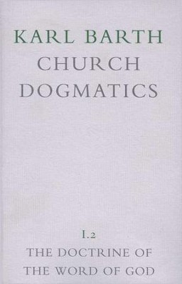 The Doctrine of the Word of God (continued) - Church Dogmatics volume 1.2  -     By: Karl Barth