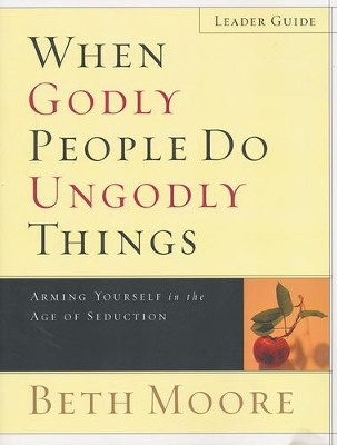 When Godly People Do Ungodly Things: Arming Yourself in the Age of Seduction (Leader Guide)  -     By: Beth Moore
