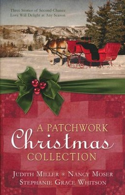 A Patchwork Christmas Collection: Three Stories of Second-Chance Love Will Delight at Any Season  -     By: Judith Mccoy Miller, Nancy Moser, Stephanie Grace Whitson