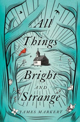 All Things Bright and Strange  -     By: James Markert