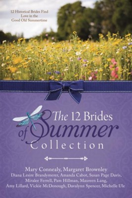 The 12 Brides of Summer Collection: 12 Historical   Brides Find Love in the Good Old Summertime  -     By: Mary Connealy, Amanda Cabot, Miralee Ferrell