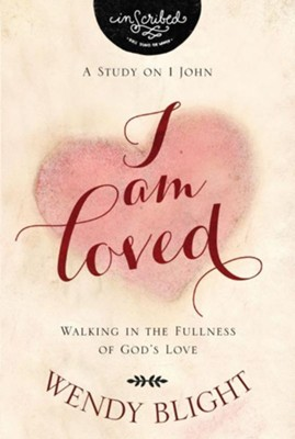 I Am Loved: Walking in the Fullness of God's Love  -     By: Wendy Blight & InScribed