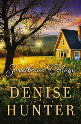 Sweetbriar Cottage  -     By: Denise Hunter