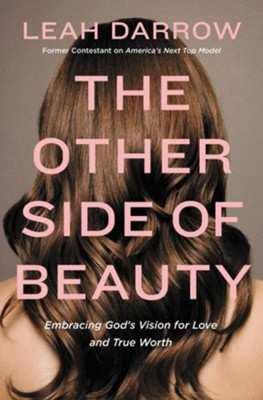 The Other Side of Beauty: Embracing God's Vision for Love and True Worth  -     By: Leah Darrow