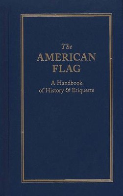 The American Flag: A Handbook of History & Etiquette   -