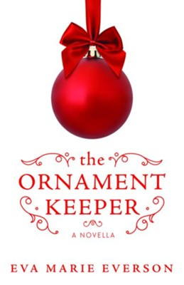 The Ornament Keeper: A Novella  -     By: Eva Marie Everson