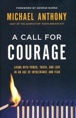 A Call for Courage: Living with Power, Truth, and Love in an Age of Intolerance and Fear  -     By: Michael Anthony