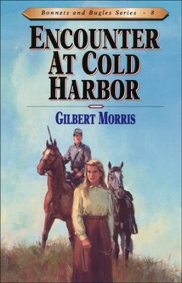 Encounter At Cold Harbor, Bonnets And Bugles Series #8   -     By: Gilbert Morris