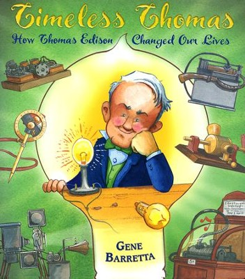 Timeless Thomas: How Thomas Edison Changed Our Lives  -     By: Henry Holt     Illustrated By: Gene Barretta