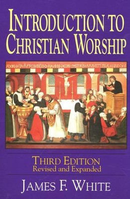Introduction to Christian Worship, Third Edition   -     By: James F. White