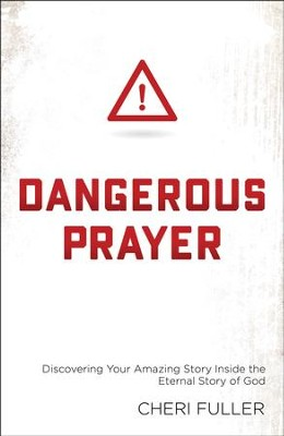 Dangerous Prayer  -     By: Cheri Fuller