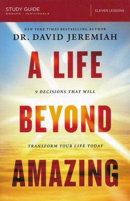 A Life Beyond Amazing Study Guide: Nine Decisions That Will Transform Your Life Today  -     By: David Jeremiah