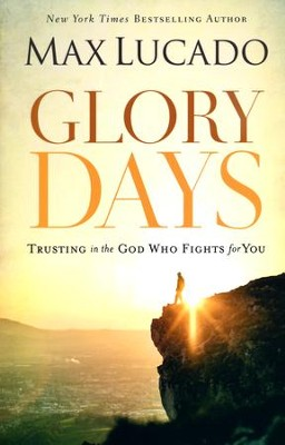 Glory Days: Trusting the God Who Fights for You  -     By: Max Lucado
