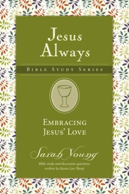 Embracing Jesus' Love, Jesus Always Bible Study Series, Volume 1   -     By: Sarah Young