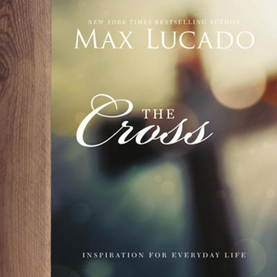 The Cross  -     By: Max Lucado