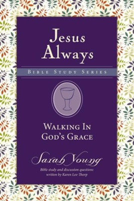 Walking in God's Grace, Jesus Always Bible Study Series, Volume 4   -     By: Sarah Young
