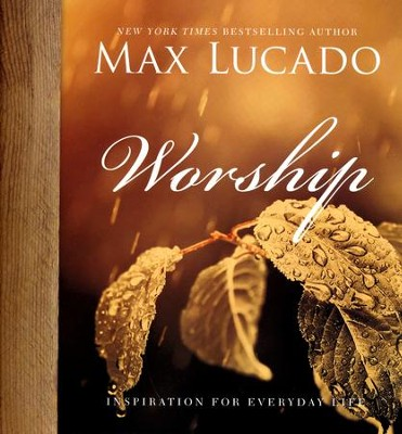 Worship  -     By: Max Lucado