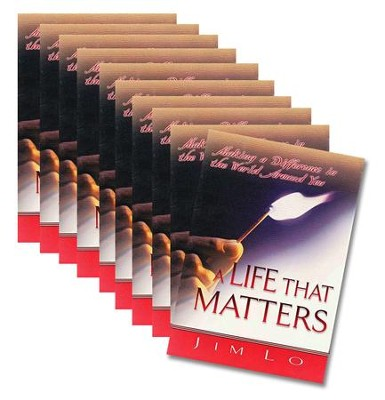 A Life That Matters: Making a Difference in the World  Around You - 10 pack  -     By: Jim Lo