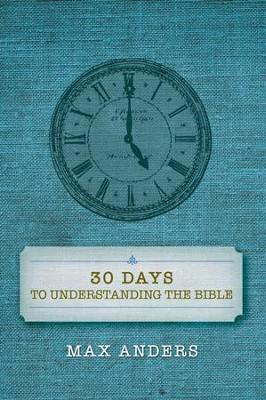 30 Days to Understanding the Bible, 2016 Edition   -     By: Max Anders