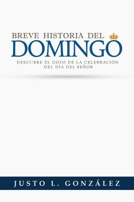 Breve Historia del Domingo  (Brief History of Sunday)  -     By: Justo Gonzalez