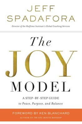The Joy Model: A Step-by-Step Guide to Peace, Purpose, and Balance  -     By: Jeff Spadafora, Ken Blanchard